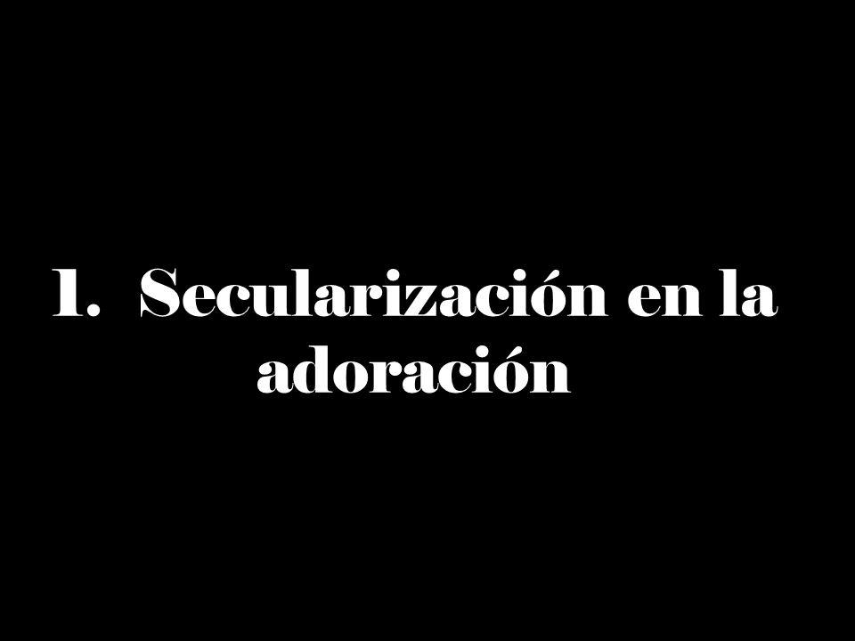 1. Secularización en la adoración