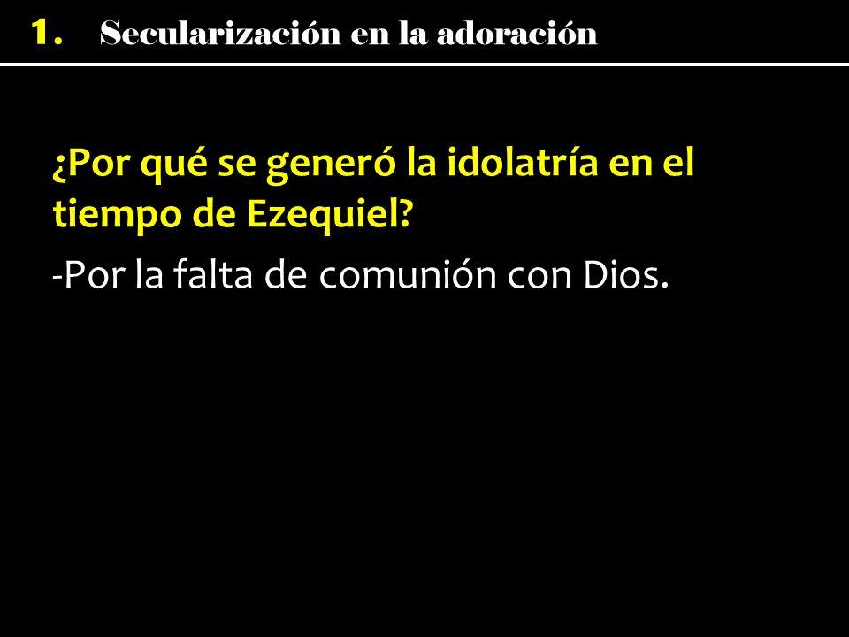 ¿Por qué se generó la idolatría en el tiempo de Ezequiel