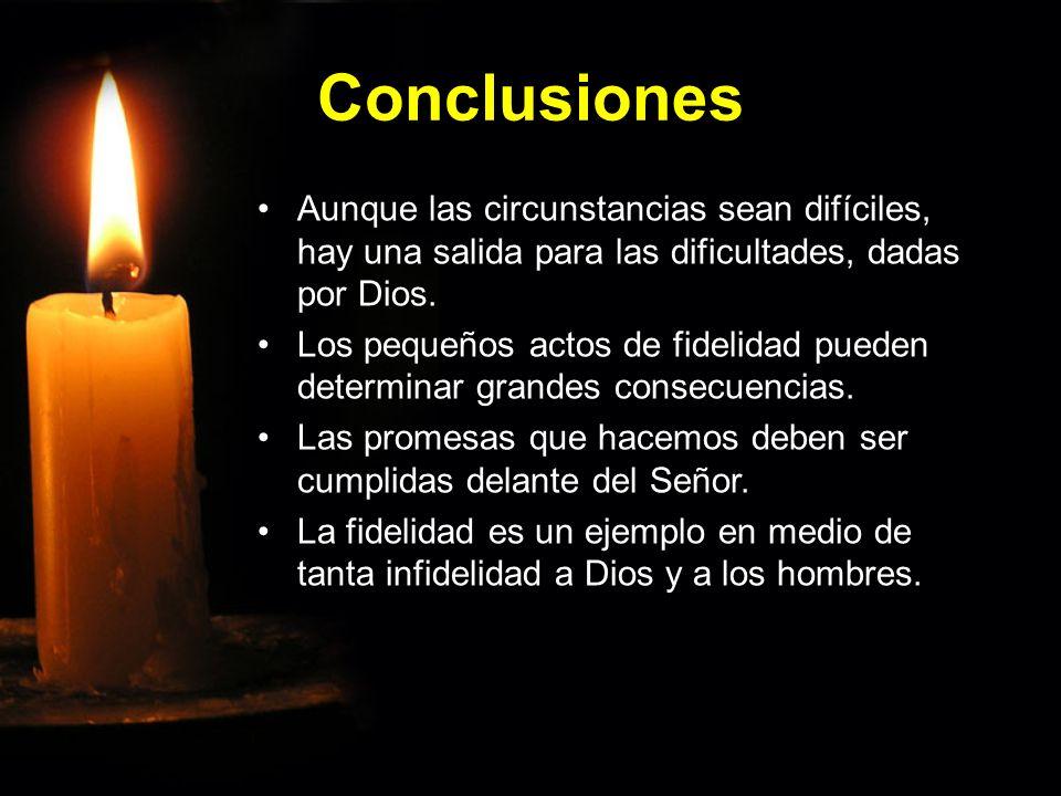 Conclusiones Aunque las circunstancias sean difíciles, hay una salida para las dificultades, dadas por Dios.