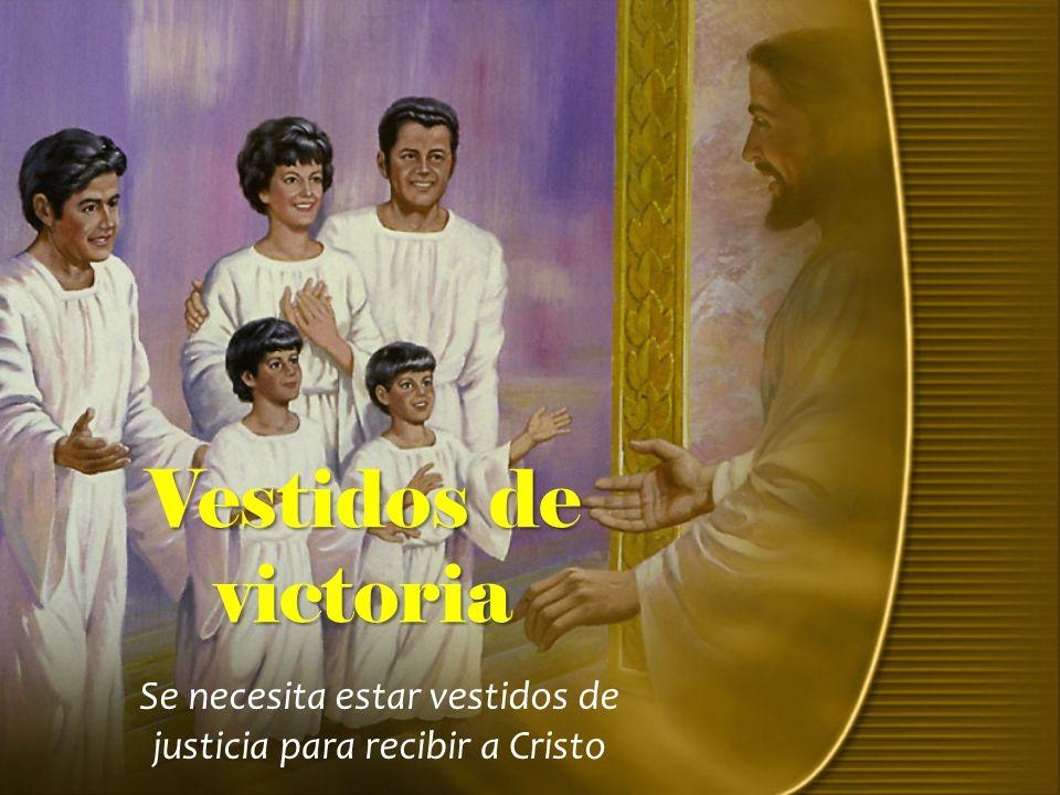 Se necesita estar vestidos de justicia para recibir a Cristo