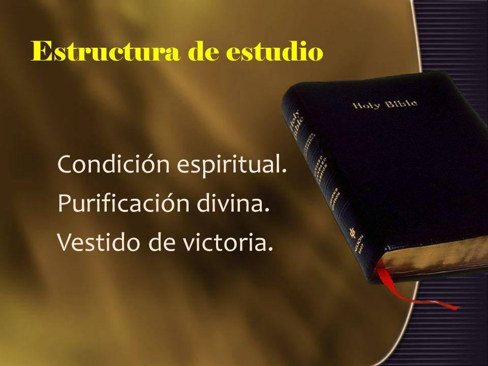Estructura de estudio Condición espiritual. Purificación divina. Vestido de victoria.