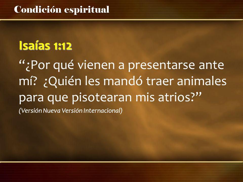 Isaías 1:12 ¿Por qué vienen a presentarse ante mí ¿Quién les mandó traer animales para que pisotearan mis atrios
