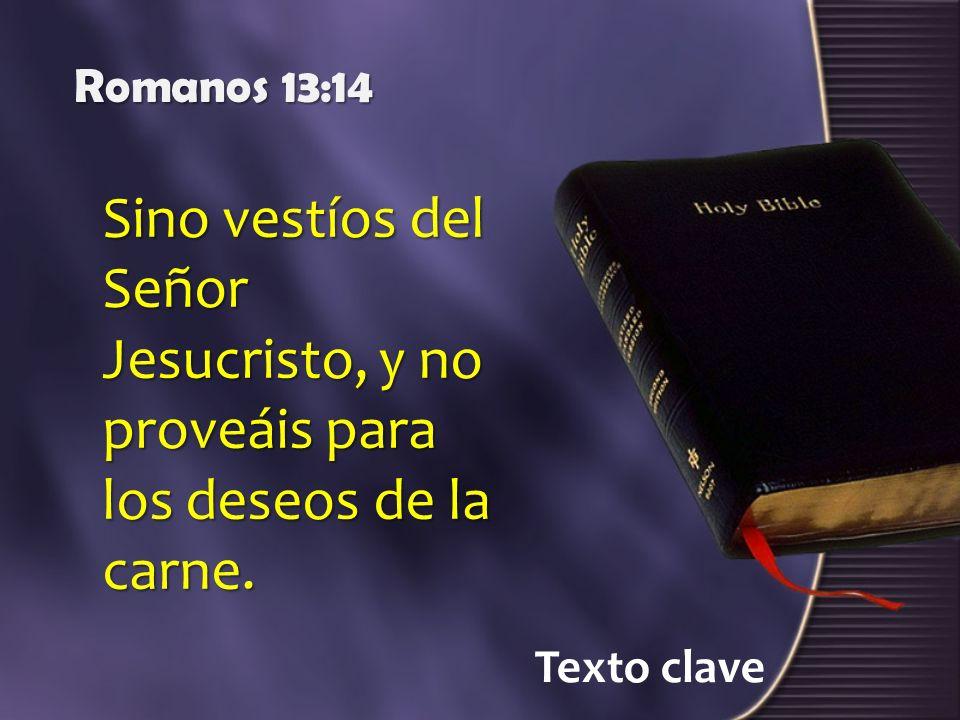 Romanos 13:14Sino vestíos del Señor Jesucristo, y no proveáis para los deseos de la carne.