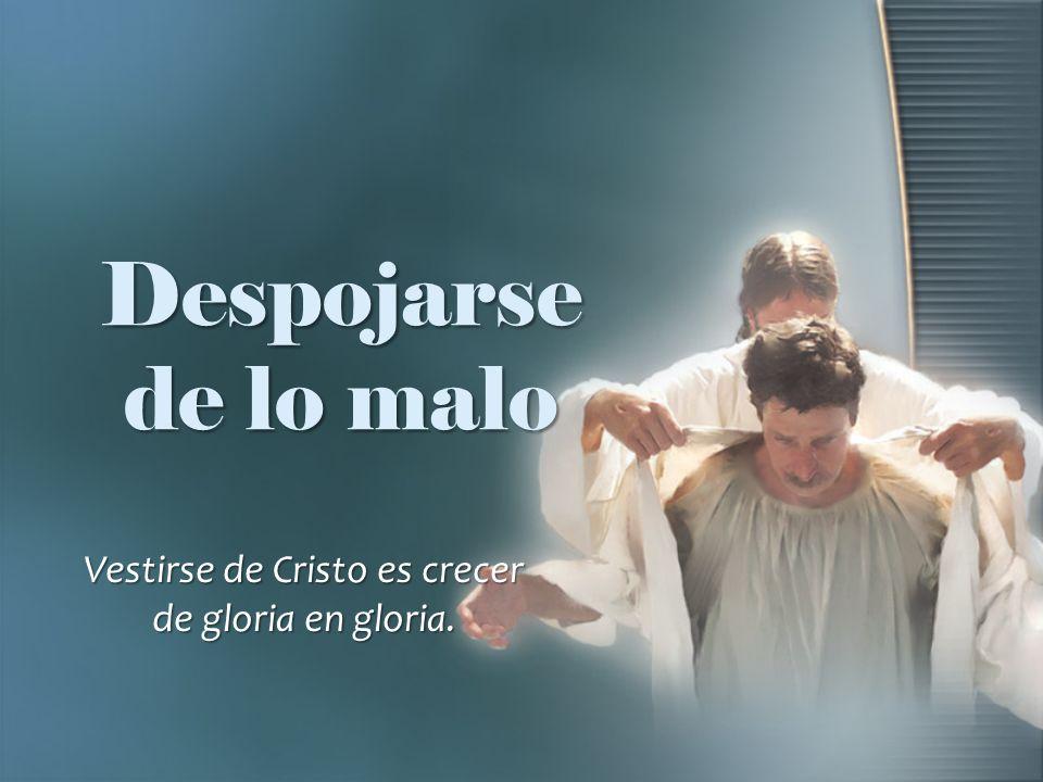 Vestirse de Cristo es crecer de gloria en gloria.
