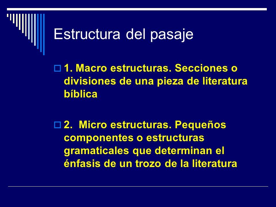 Estructura del pasaje 1. Macro estructuras. Secciones o divisiones de una pieza de literatura bíblica.