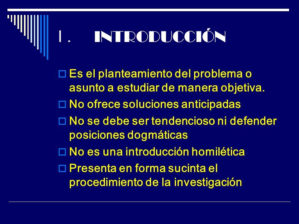 I . INTRODUCCIÓN Es el planteamiento del problema o asunto a estudiar de manera objetiva. No ofrece soluciones anticipadas.