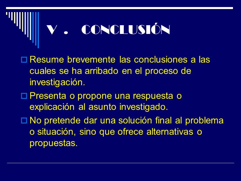 V . CONCLUSIÓN Resume brevemente las conclusiones a las cuales se ha arribado en el proceso de investigación.