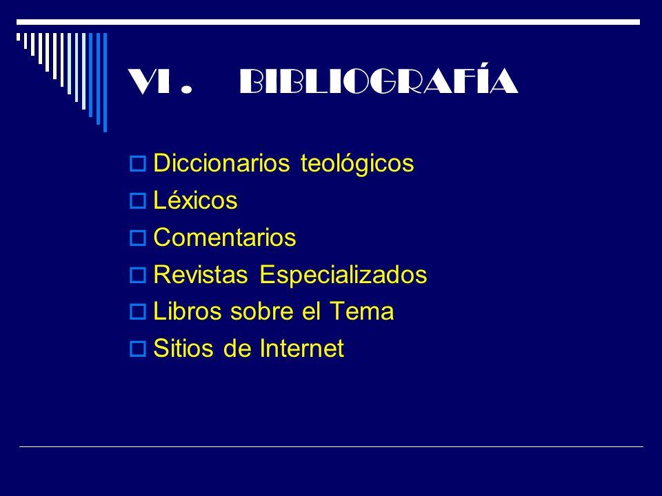 VI . BIBLIOGRAFÍA Diccionarios teológicos Léxicos Comentarios