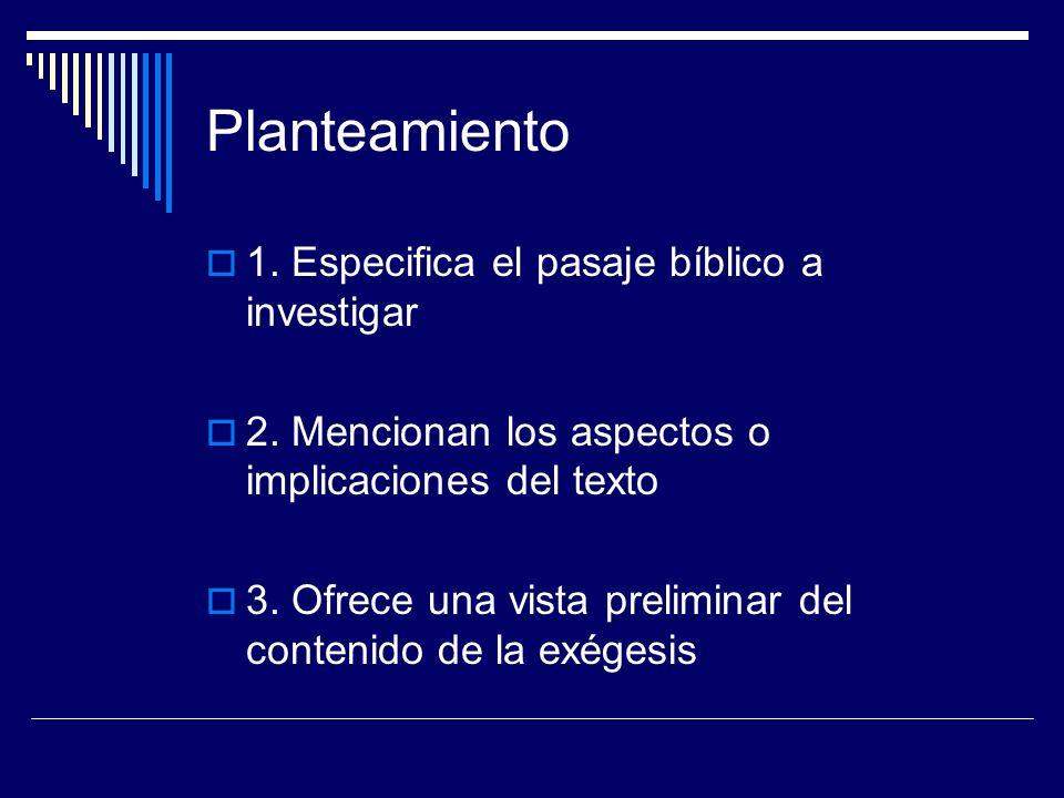 Planteamiento 1. Especifica el pasaje bíblico a investigar