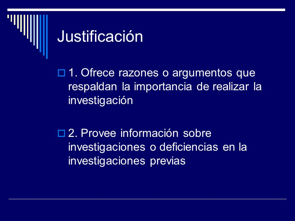 Justificación 1. Ofrece razones o argumentos que respaldan la importancia de realizar la investigación.