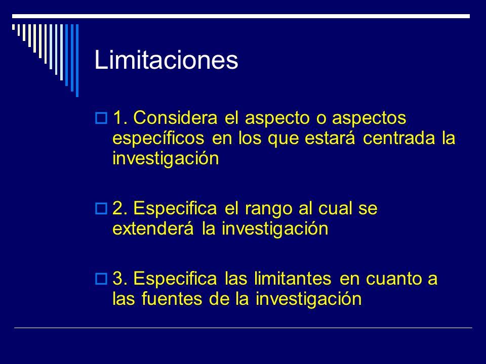 Limitaciones 1. Considera el aspecto o aspectos específicos en los que estará centrada la investigación.