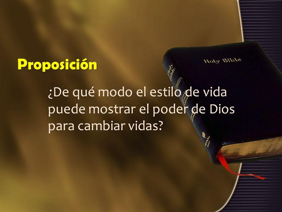 Proposición ¿De qué modo el estilo de vida puede mostrar el poder de Dios para cambiar vidas