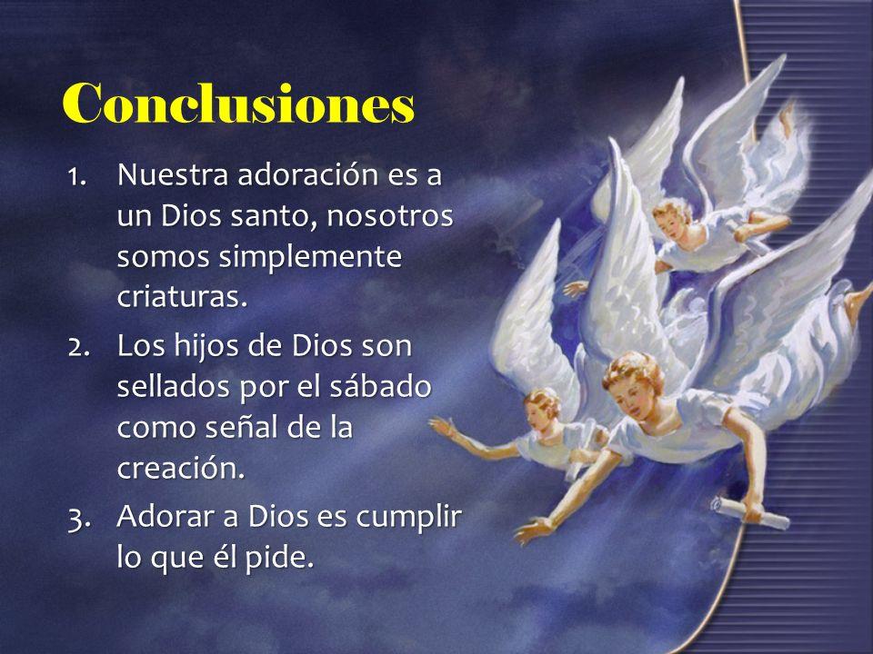 Conclusiones Nuestra adoración es a un Dios santo, nosotros somos simplemente criaturas.