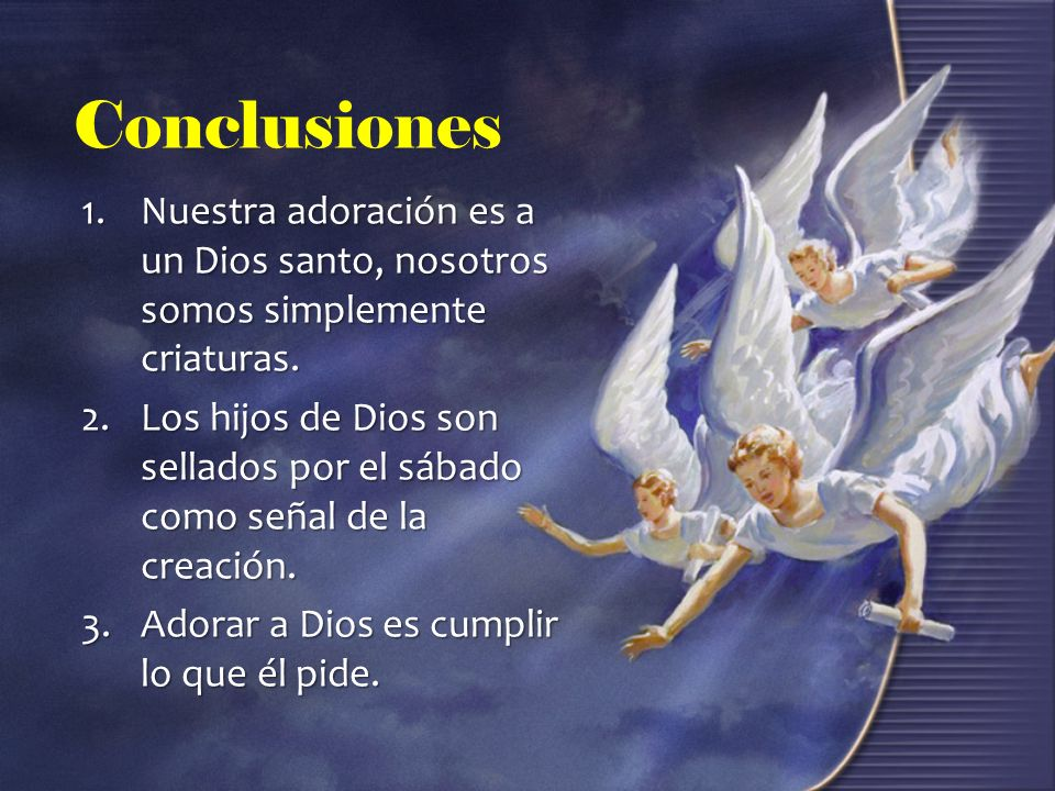 ConclusionesNuestra adoración es a un Dios santo, nosotros somos simplemente criaturas.