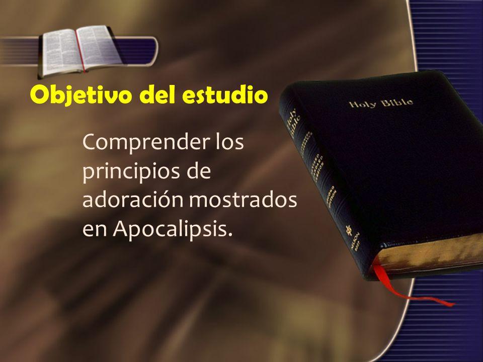 Objetivo del estudio Comprender los principios de adoración mostrados en Apocalipsis.