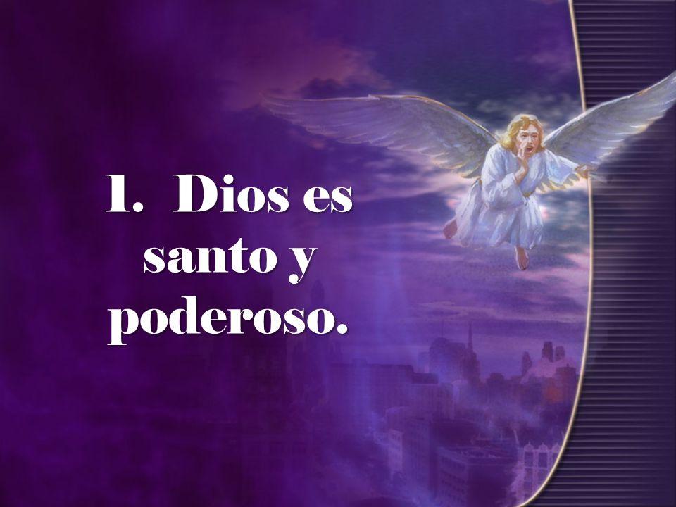1. Dios es santo y poderoso.