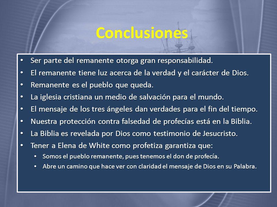Conclusiones Ser parte del remanente otorga gran responsabilidad.
