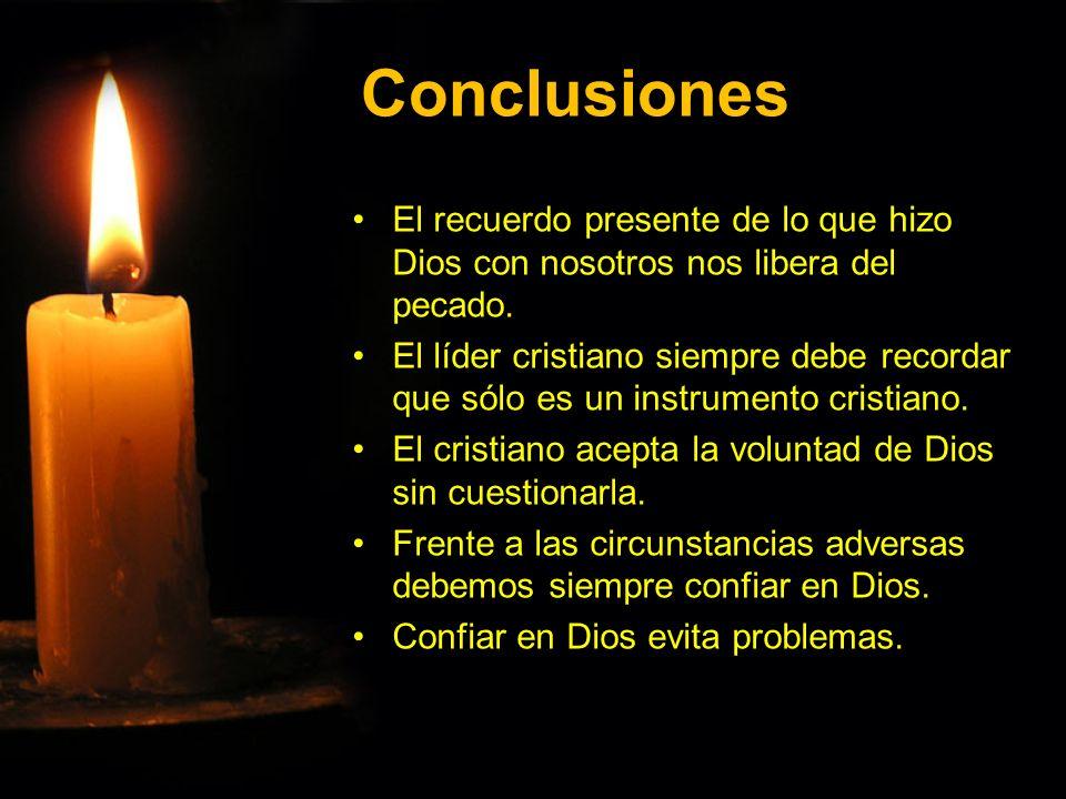 Conclusiones El recuerdo presente de lo que hizo Dios con nosotros nos libera del pecado.