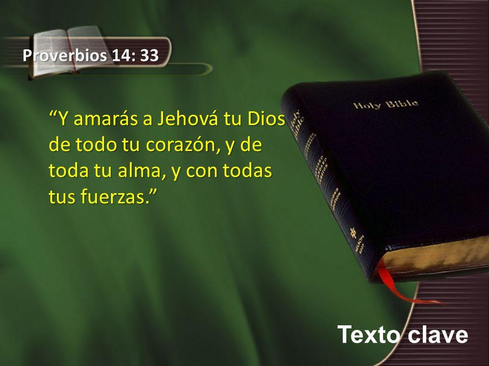 Proverbios 14: 33 Y amarás a Jehová tu Dios de todo tu corazón, y de toda tu alma, y con todas tus fuerzas.