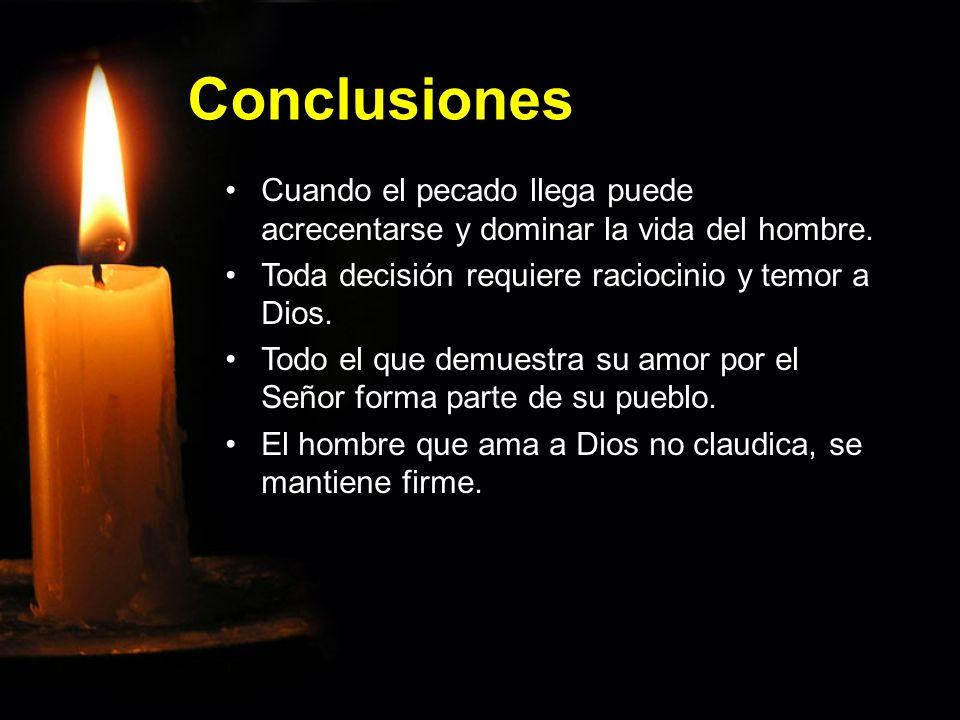 Conclusiones Cuando el pecado llega puede acrecentarse y dominar la vida del hombre. Toda decisión requiere raciocinio y temor a Dios.