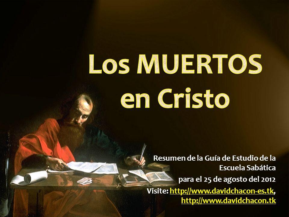 Los MUERTOS en Cristo Resumen de la Guía de Estudio de la Escuela Sabática. para el 25 de agosto del 2012.