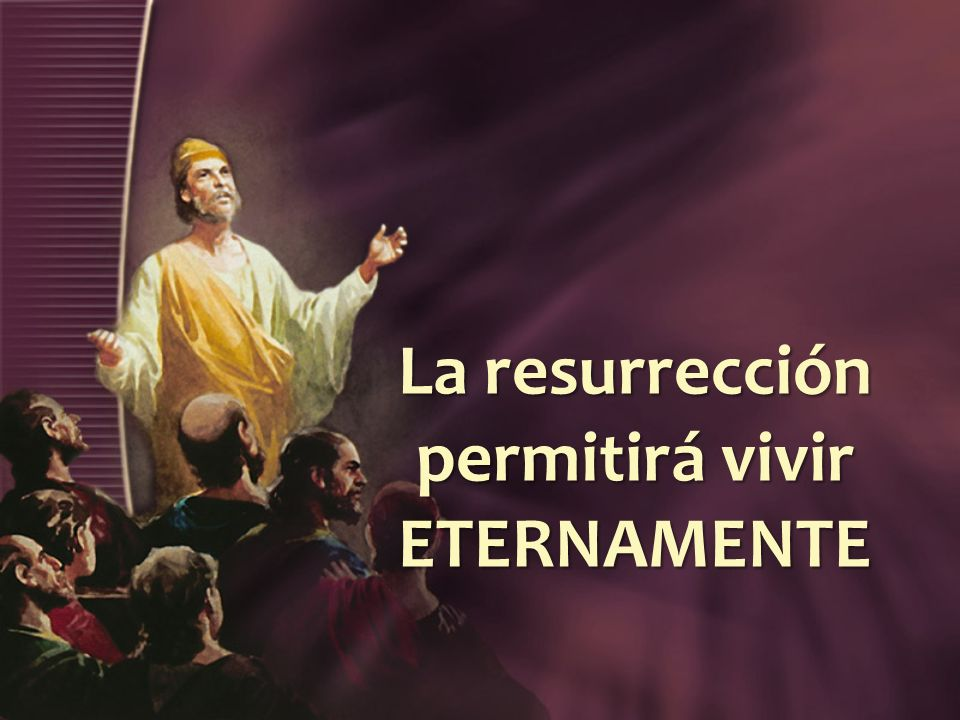 La resurrección permitirá vivir ETERNAMENTE