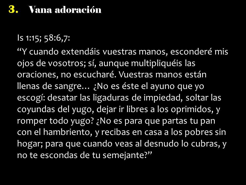 Is 1:15; 58:6,7: