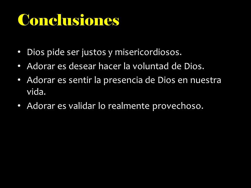 Conclusiones Dios pide ser justos y misericordiosos.