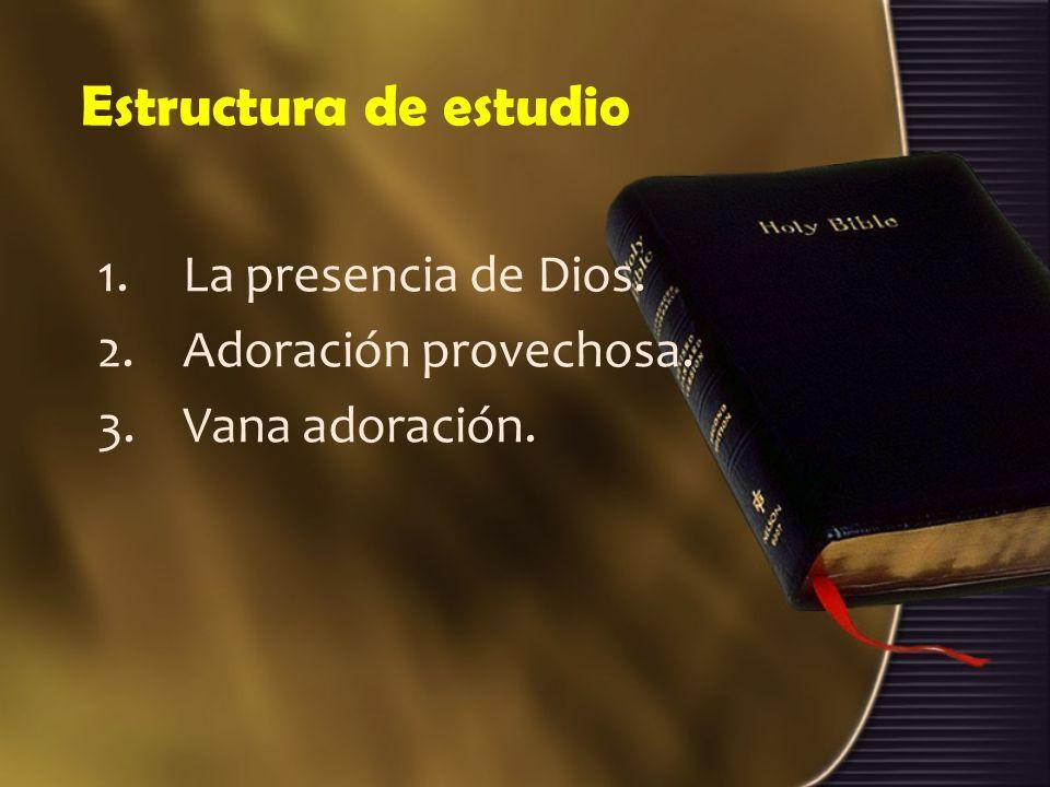 Estructura de estudio La presencia de Dios. Adoración provechosa.