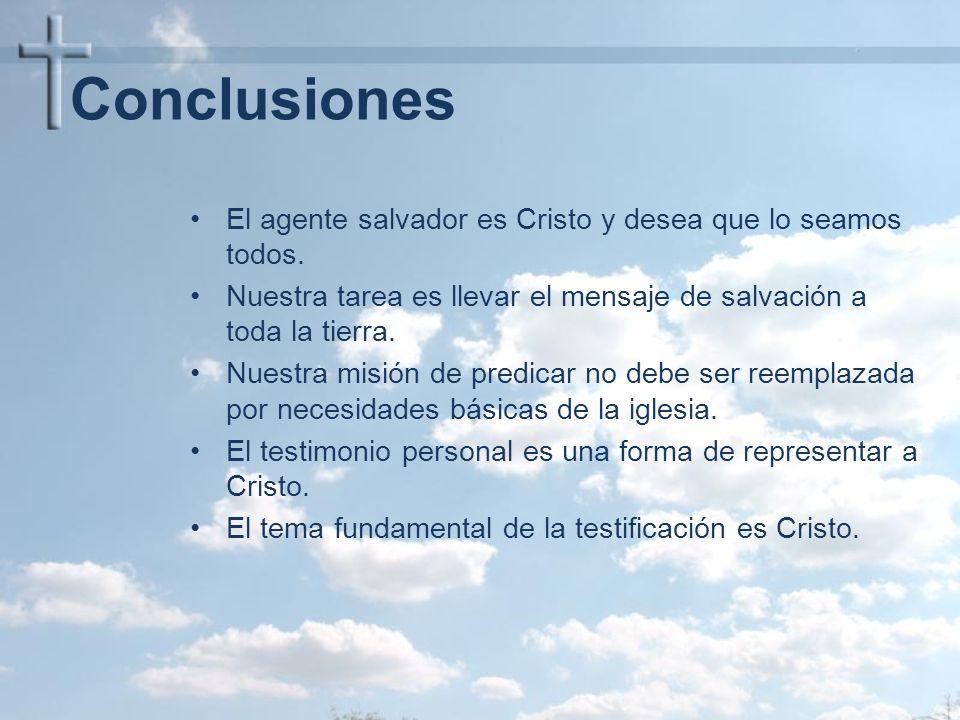 Conclusiones El agente salvador es Cristo y desea que lo seamos todos.