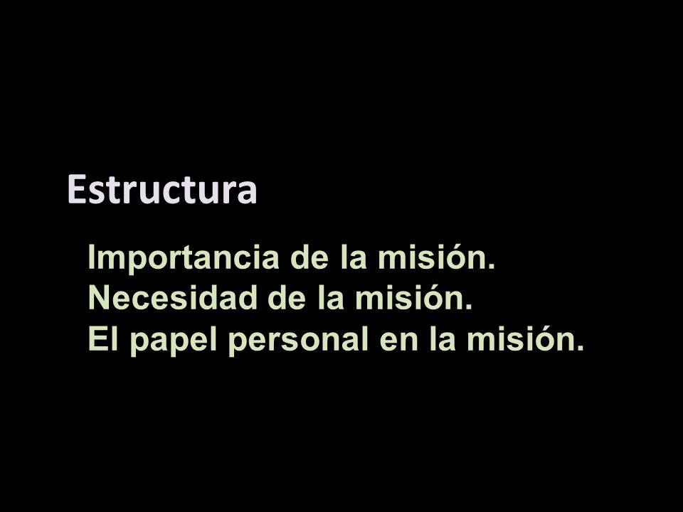 Estructura Importancia de la misión. Necesidad de la misión.