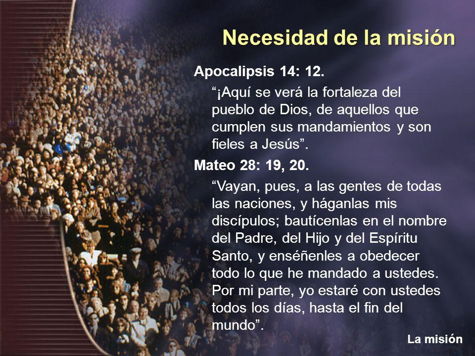 Apocalipsis 14: 12. ¡Aquí se verá la fortaleza del pueblo de Dios, de aquellos que cumplen sus mandamientos y son fieles a Jesús . Mateo 28: 19, 20. Vayan, pues, a las gentes de todas las naciones, y háganlas mis discípulos; bautícenlas en el nombre del Padre, del Hijo y del Espíritu Santo, y enséñenles a obedecer todo lo que he mandado a ustedes. Por mi parte, yo estaré con ustedes todos los días, hasta el fin del mundo .