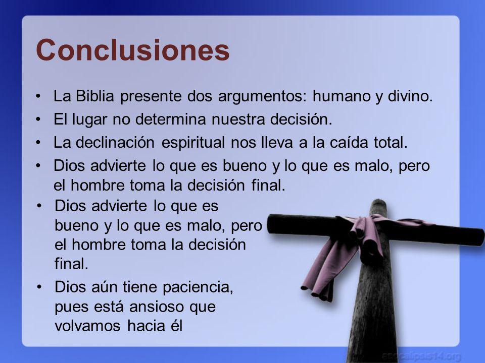 Conclusiones La Biblia presente dos argumentos: humano y divino.