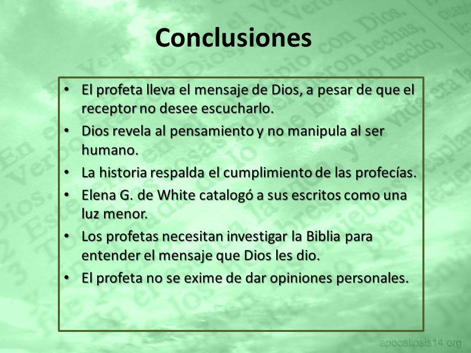 Conclusiones El profeta lleva el mensaje de Dios, a pesar de que el receptor no desee escucharlo.