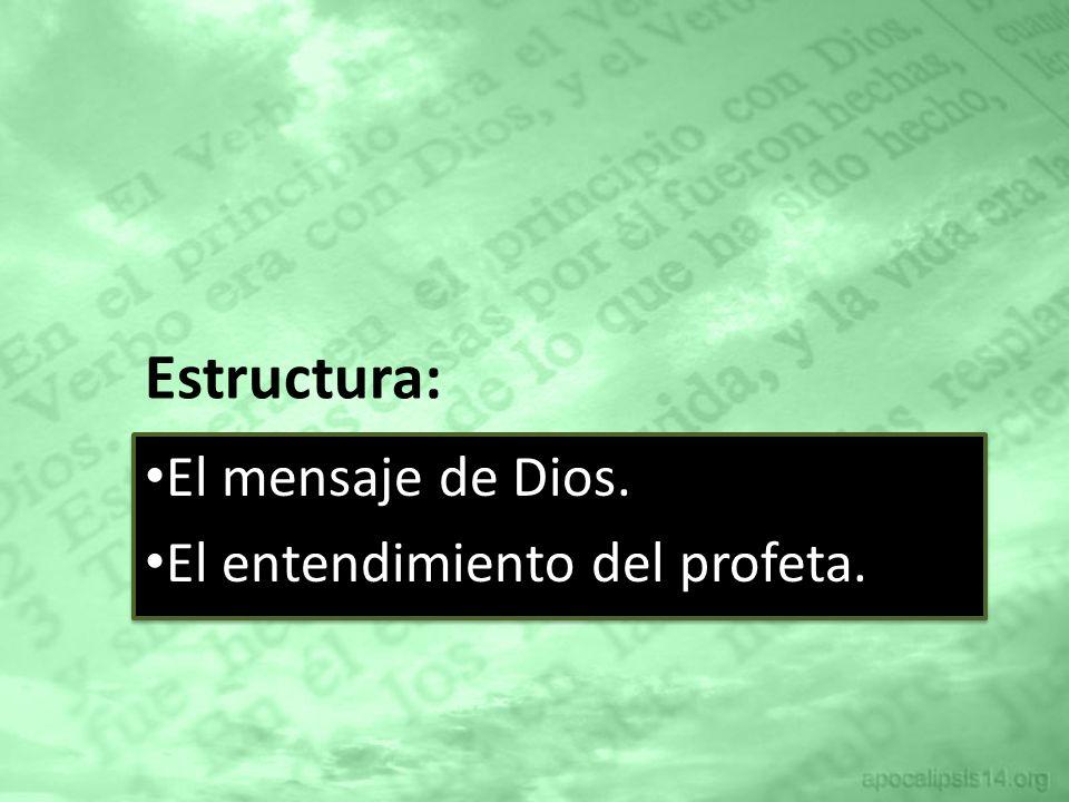 Estructura: El mensaje de Dios. El entendimiento del profeta.