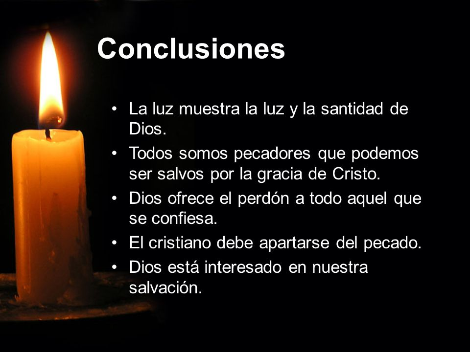 Conclusiones La luz muestra la luz y la santidad de Dios.