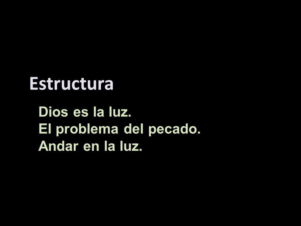 Estructura Dios es la luz. El problema del pecado. Andar en la luz.
