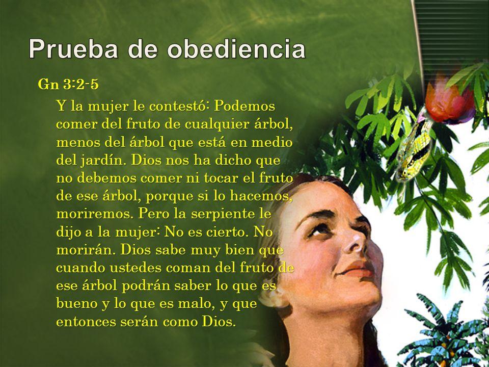 Gn 3:2-5 Y la mujer le contestó: Podemos comer del fruto de cualquier árbol, menos del árbol que está en medio del jardín.