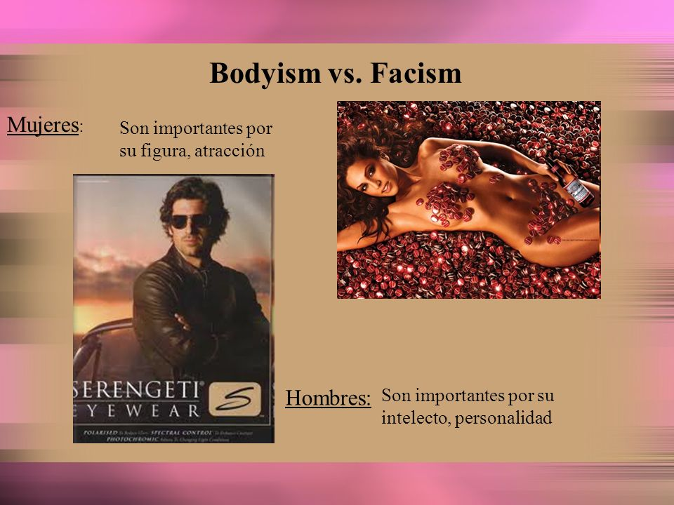 Bodyism vs. Facism Mujeres: Hombres: