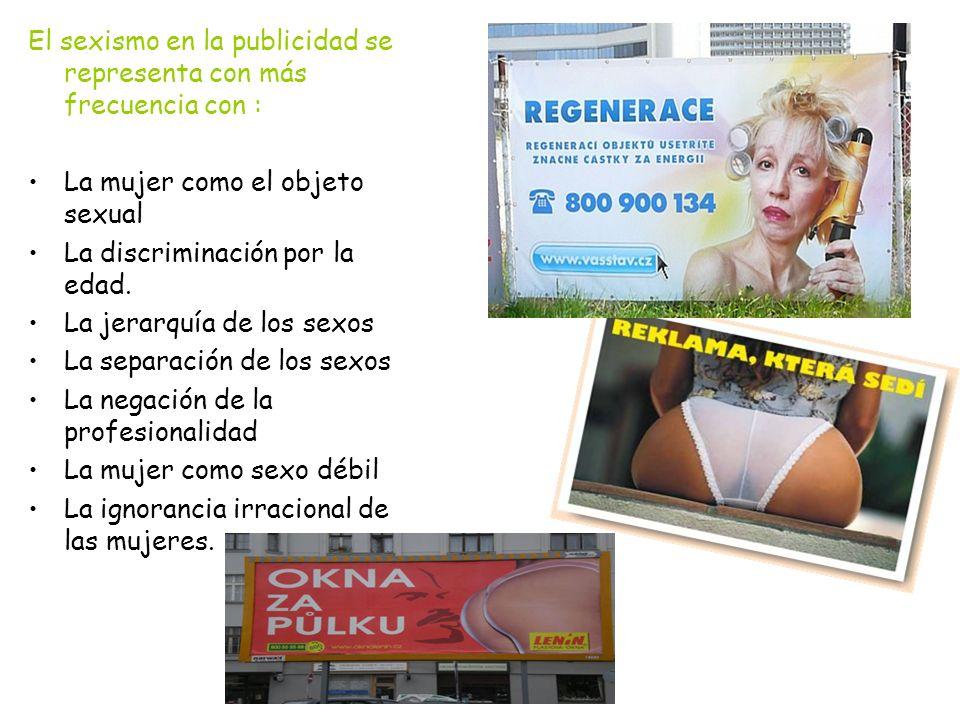 El sexismo en la publicidad se representa con más frecuencia con :