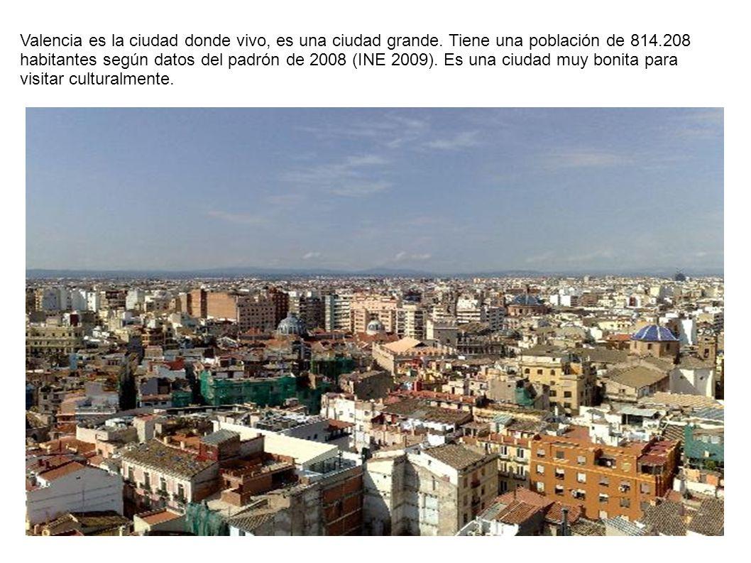 Valencia es la ciudad donde vivo, es una ciudad grande