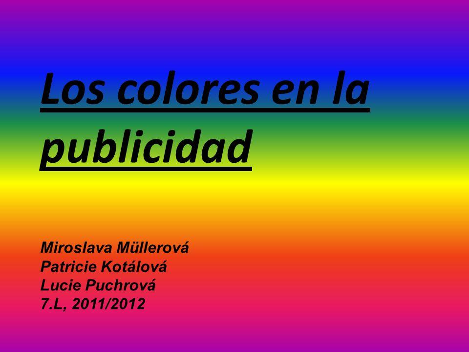 Los colores en la publicidad Miroslava Müllerová Patricie Kotálová Lucie Puchrová 7.L, 2011/2012