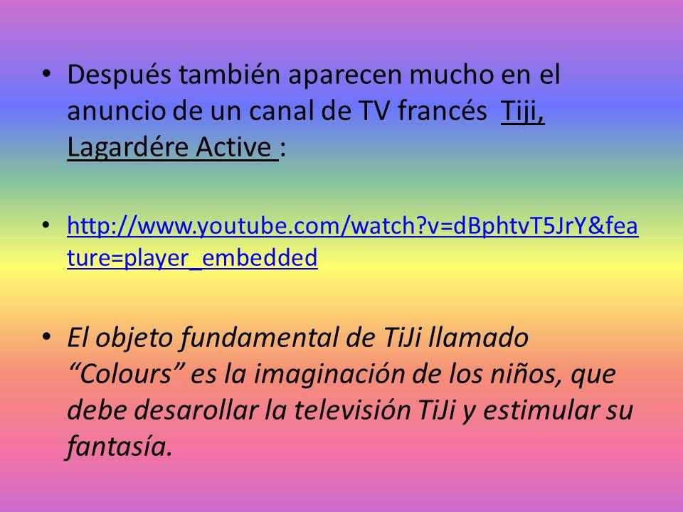 Después también aparecen mucho en el anuncio de un canal de TV francés Tiji, Lagardére Active :