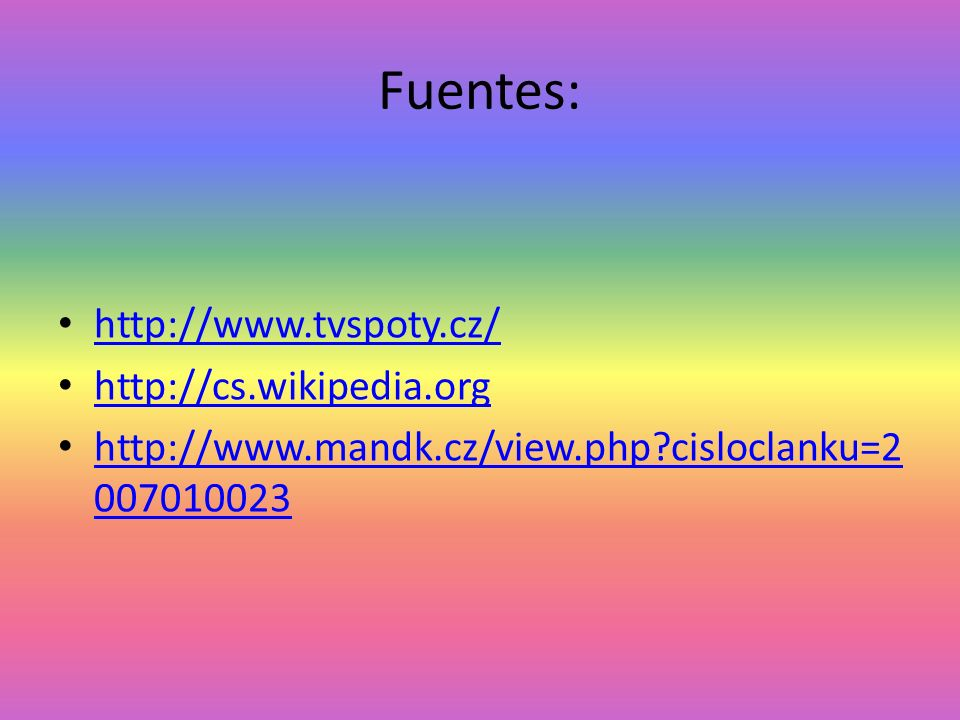 Fuentes: http://www.tvspoty.cz/ http://cs.wikipedia.org