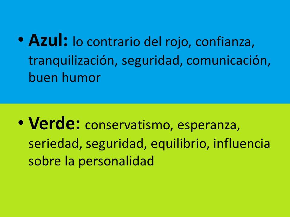 Azul: lo contrario del rojo, confianza, tranquilización, seguridad, comunicación, buen humor