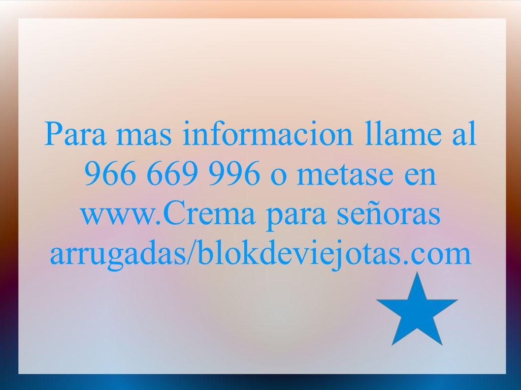 Para mas informacion llame al 966 669 996 o metase en www