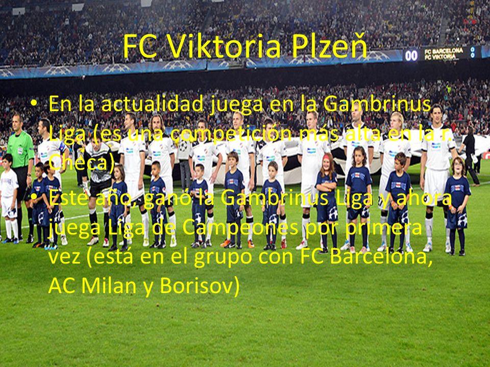 FC Viktoria Plzeň En la actualidad juega en la Gambrinus Liga (es una competición más alta en la r. Checa)