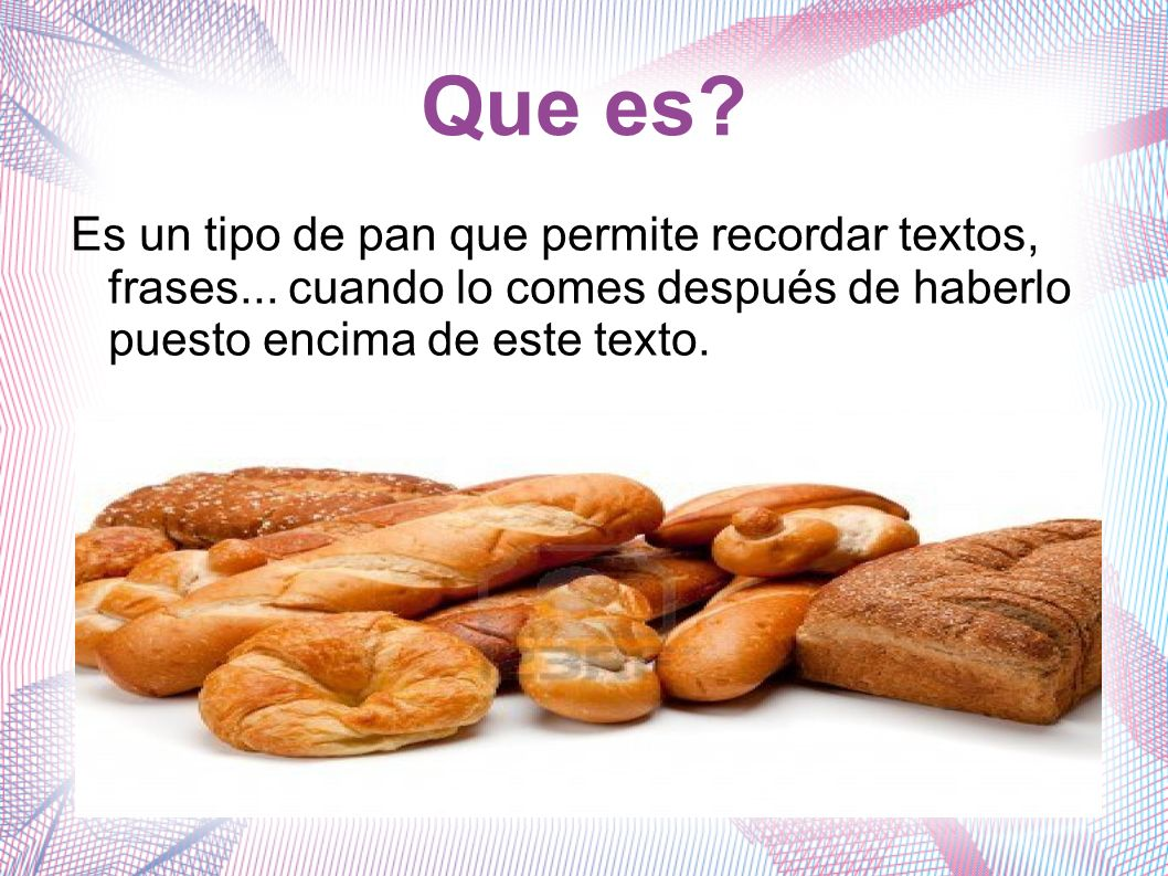 Que es. Es un tipo de pan que permite recordar textos, frases...