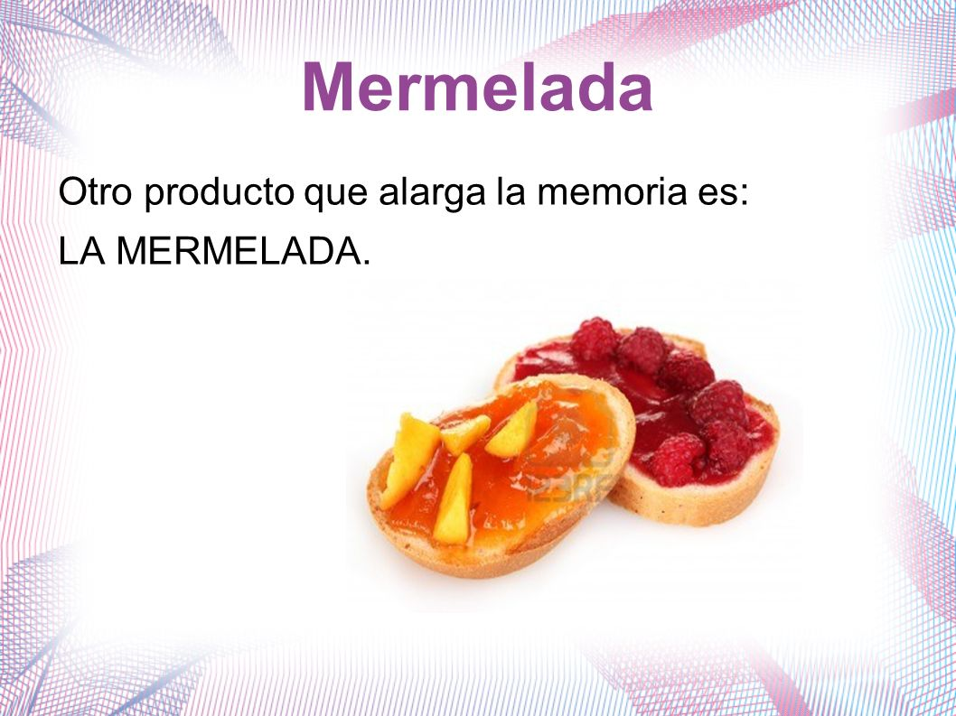 Mermelada Otro producto que alarga la memoria es: LA MERMELADA.