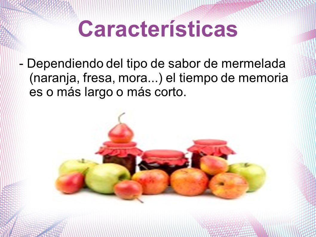 Características - Dependiendo del tipo de sabor de mermelada (naranja, fresa, mora...) el tiempo de memoria es o más largo o más corto.
